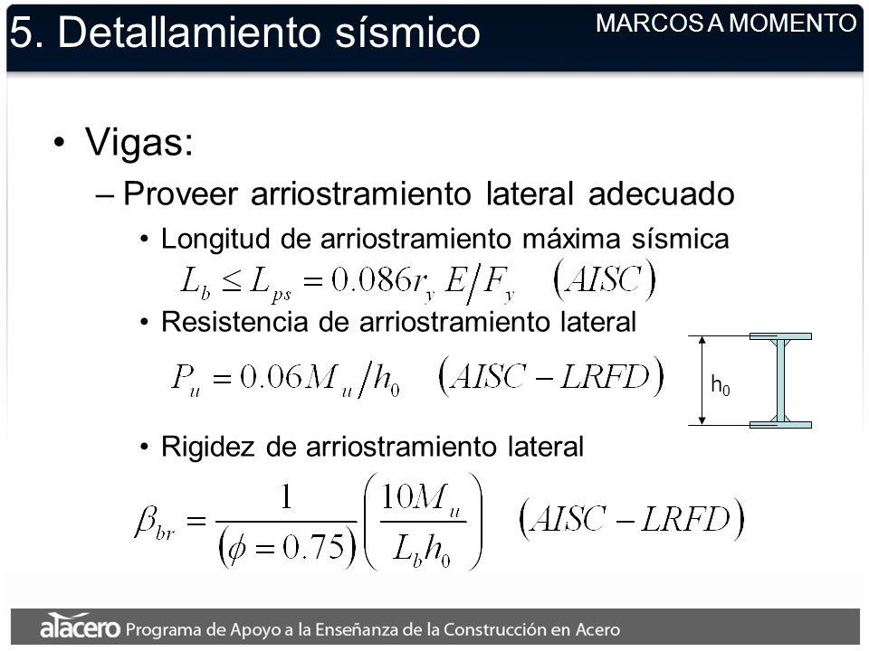 5. Detallamiento sísmico Vigas: –Proveer arriostramiento lateral adecuado Longitud de arriostramiento máxima sísmica Resistencia de arriostramiento la
