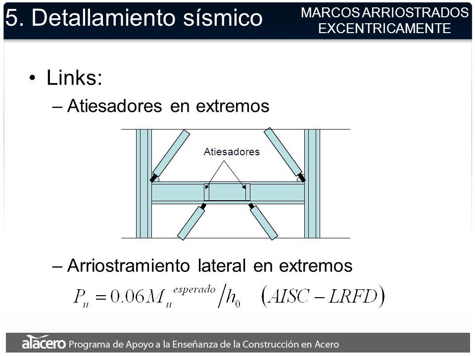 5. Detallamiento sísmico Links: –Atiesadores en extremos –Arriostramiento lateral en extremos MARCOS ARRIOSTRADOS EXCENTRICAMENTE Atiesadores