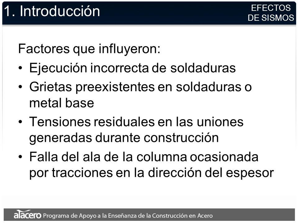 1. Introducción Factores que influyeron: Ejecución incorrecta de soldaduras Grietas preexistentes en soldaduras o metal base Tensiones residuales en l
