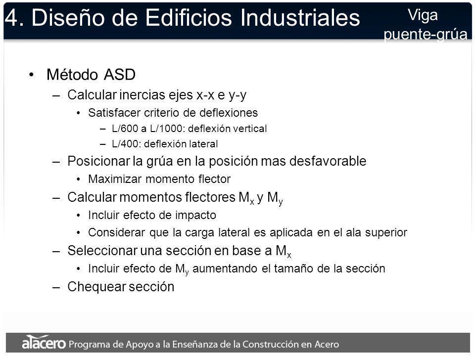 4. Diseño de Edificios Industriales Método ASD –Calcular inercias ejes x-x e y-y Satisfacer criterio de deflexiones –L/600 a L/1000: deflexión vertica