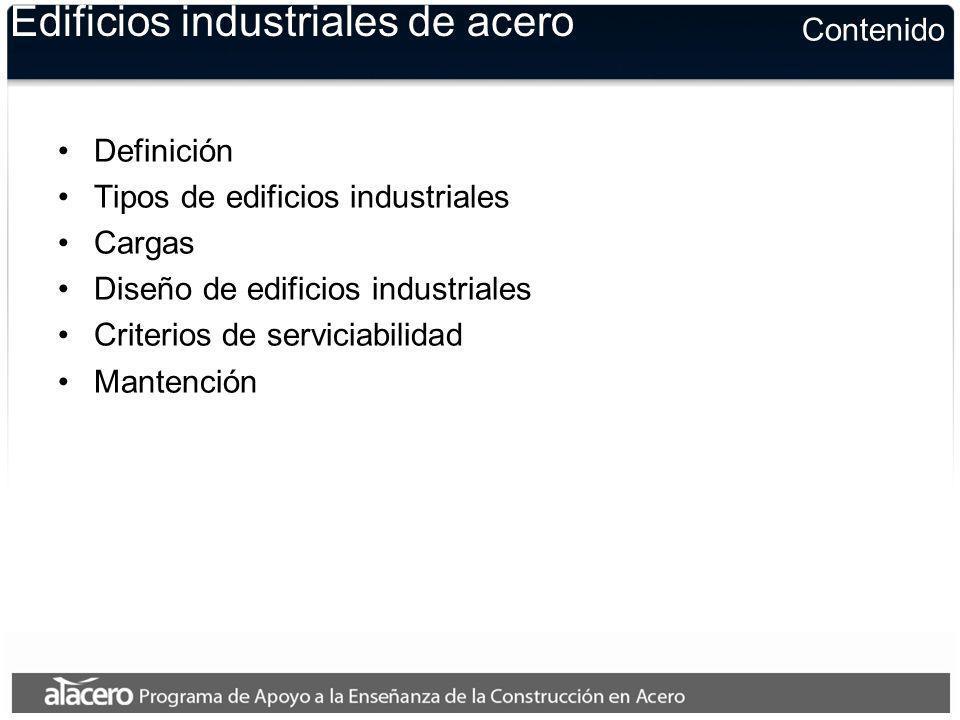 Contenido Edificios industriales de acero Definición Tipos de edificios industriales Cargas Diseño de edificios industriales Criterios de serviciabili