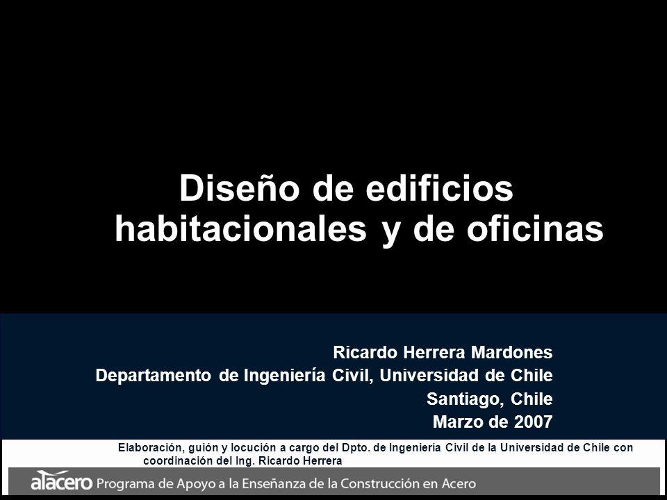 Diseño de edificios habitacionales y de oficinas Ricardo Herrera Mardones Departamento de Ingeniería Civil, Universidad de Chile Santiago, Chile Marzo de 2007 Elaboración, guión y locución a cargo del Dpto.