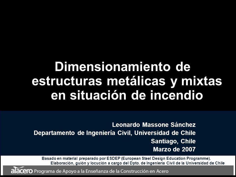 Dimensionamiento de estructuras metálicas y mixtas en situación de incendio Leonardo Massone Sánchez Departamento de Ingeniería Civil, Universidad de