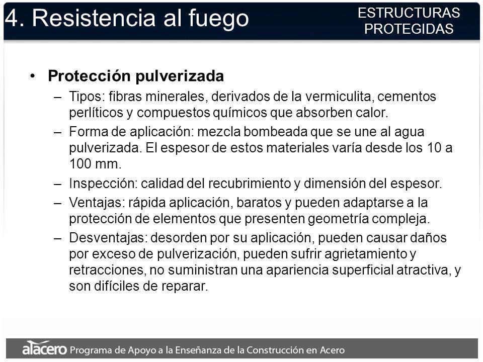 4. Resistencia al fuego ESTRUCTURAS PROTEGIDAS Protección pulverizada –Tipos: fibras minerales, derivados de la vermiculita, cementos perlíticos y com