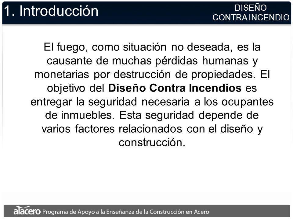 1. Introducción El fuego, como situación no deseada, es la causante de muchas pérdidas humanas y monetarias por destrucción de propiedades. El objetiv