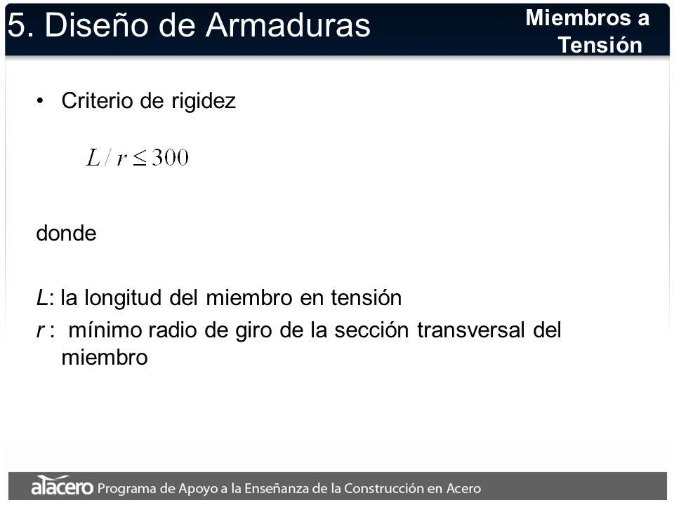 5. Diseño de Armaduras Criterio de rigidez Miembros a Tensión donde L: la longitud del miembro en tensión r : mínimo radio de giro de la sección trans
