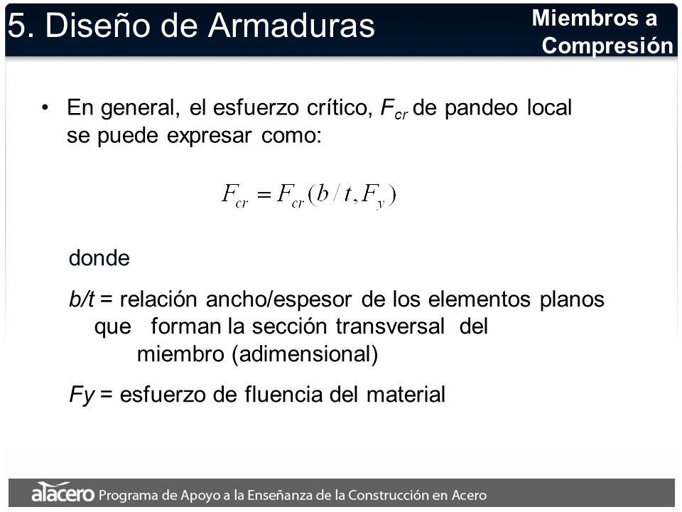 5. Diseño de Armaduras En general, el esfuerzo crítico, F cr de pandeo local se puede expresar como: donde b/t = relación ancho/espesor de los element