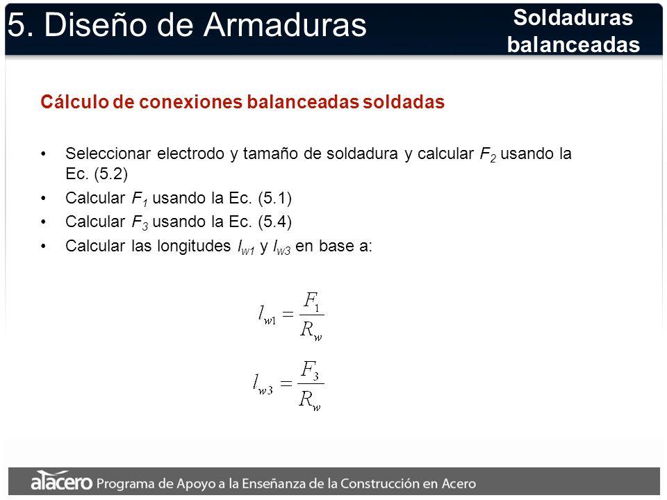 5. Diseño de Armaduras Cálculo de conexiones balanceadas soldadas Seleccionar electrodo y tamaño de soldadura y calcular F 2 usando la Ec. (5.2) Calcu