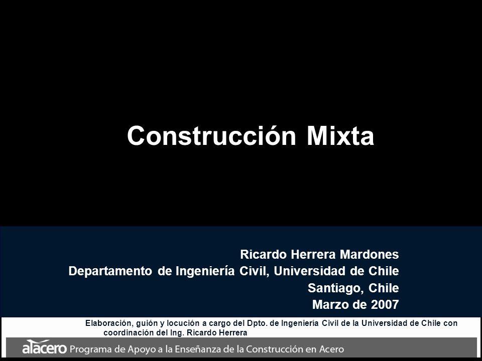 Construcción Mixta Ricardo Herrera Mardones Departamento de Ingeniería Civil, Universidad de Chile Santiago, Chile Marzo de 2007 Elaboración, guión y