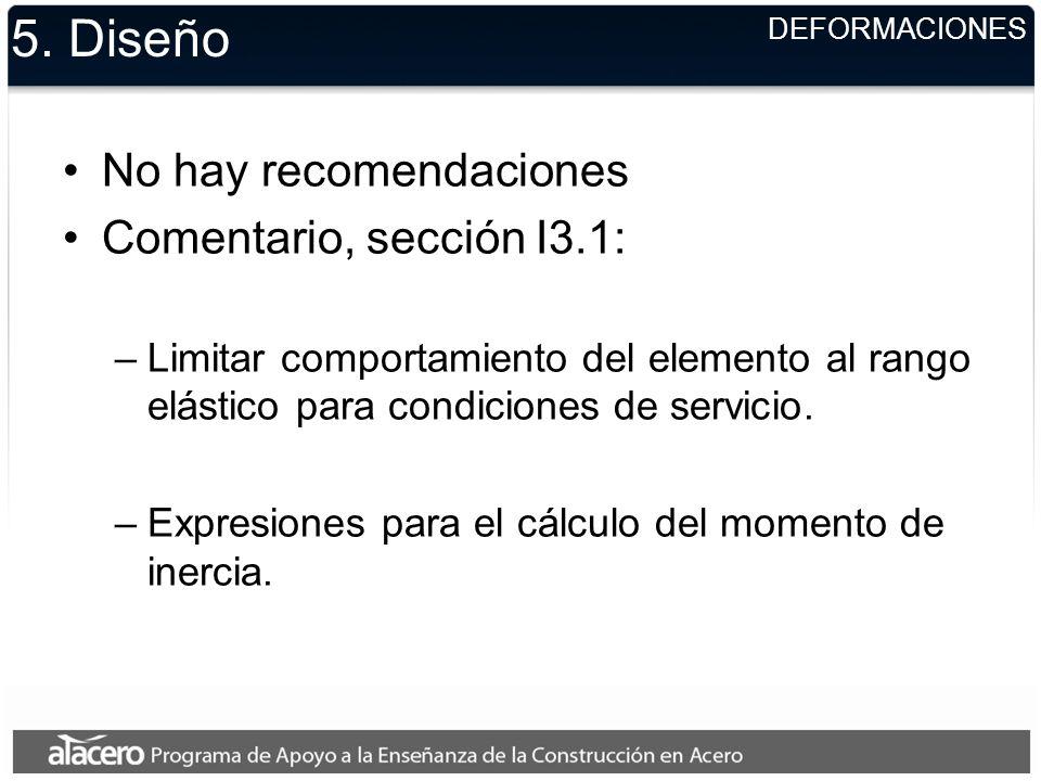 5. Diseño No hay recomendaciones Comentario, sección I3.1: –Limitar comportamiento del elemento al rango elástico para condiciones de servicio. –Expre