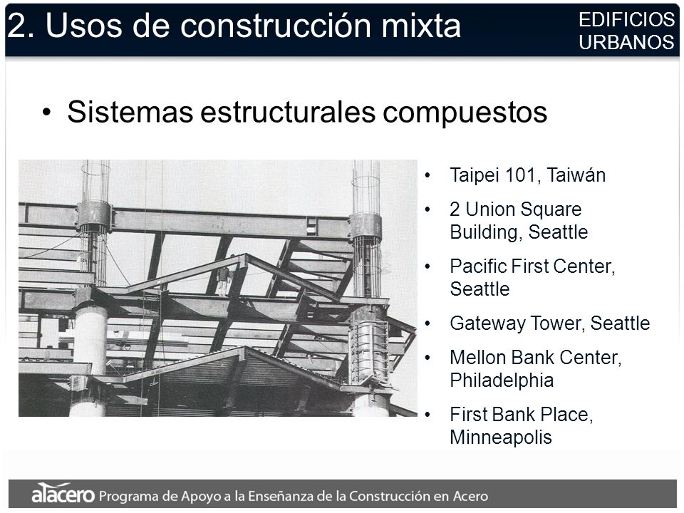2. Usos de construcción mixta Sistemas estructurales compuestos EDIFICIOS URBANOS Taipei 101, Taiwán 2 Union Square Building, Seattle Pacific First Ce