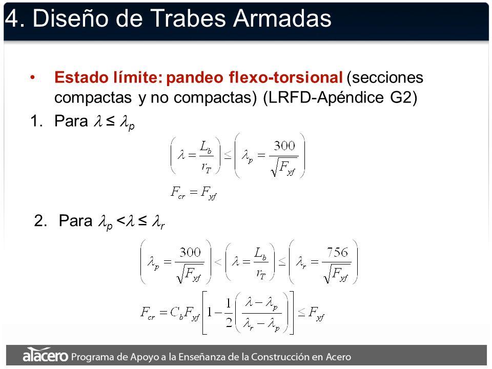 4. Diseño de Trabes Armadas Estado límite: pandeo flexo-torsional (secciones compactas y no compactas) (LRFD-Apéndice G2) 1.Para p 2.Para p < r