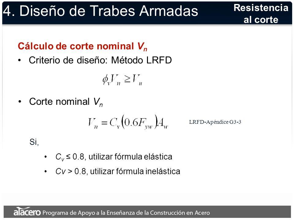 4. Diseño de Trabes Armadas Cálculo de corte nominal V n Criterio de diseño: Método LRFD Resistencia al corte Corte nominal V n Si, C v 0.8, utilizar