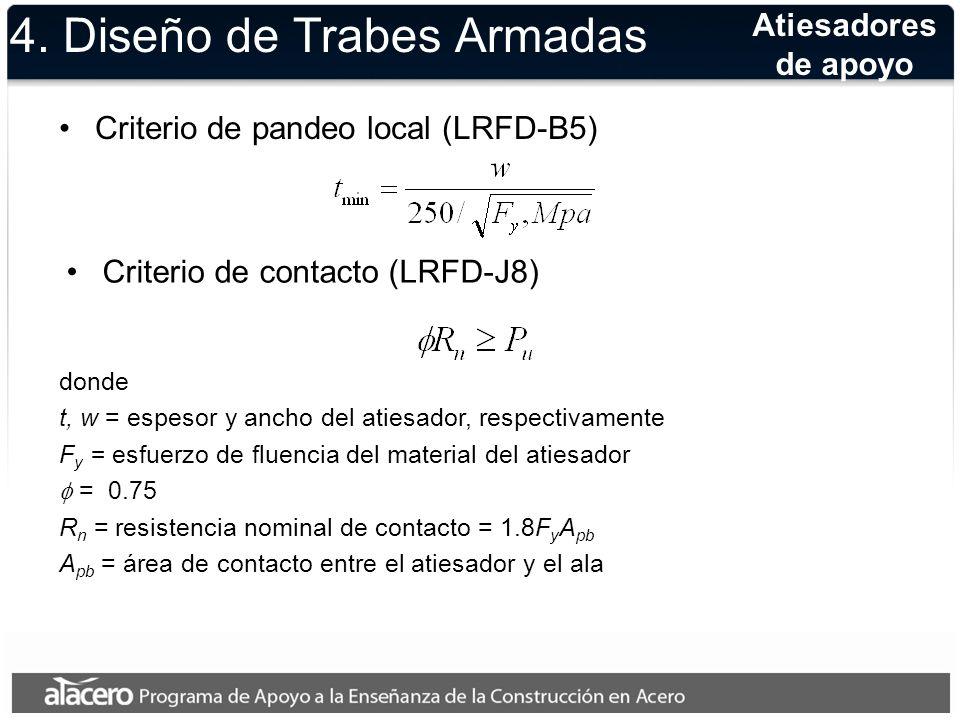 4. Diseño de Trabes Armadas Criterio de pandeo local (LRFD-B5) Atiesadores de apoyo Criterio de contacto (LRFD-J8) donde t, w = espesor y ancho del at