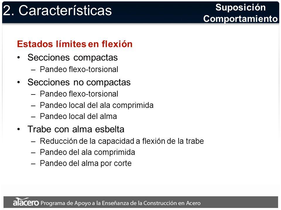 2. Características Estados límites en flexión Secciones compactas –Pandeo flexo-torsional Secciones no compactas –Pandeo flexo-torsional –Pandeo local