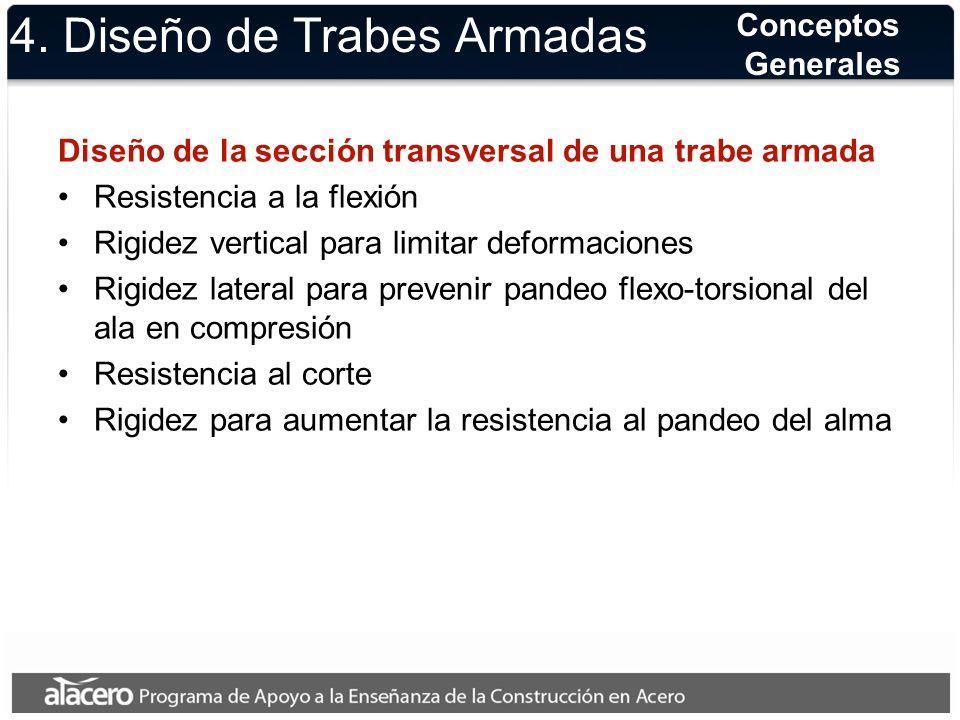 4. Diseño de Trabes Armadas Diseño de la sección transversal de una trabe armada Resistencia a la flexión Rigidez vertical para limitar deformaciones