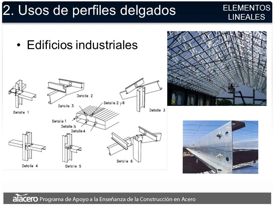 2. Usos de perfiles delgados Edificios industriales ELEMENTOS LINEALES