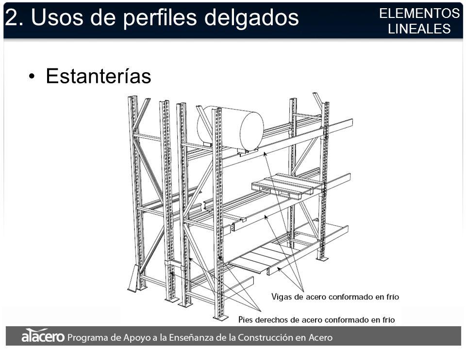 2. Usos de perfiles delgados Estanterías ELEMENTOS LINEALES