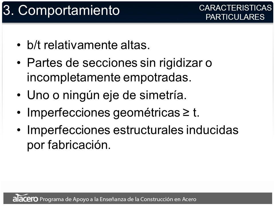 CARACTERISTICAS PARTICULARES 3. Comportamiento b/t relativamente altas. Partes de secciones sin rigidizar o incompletamente empotradas. Uno o ningún e