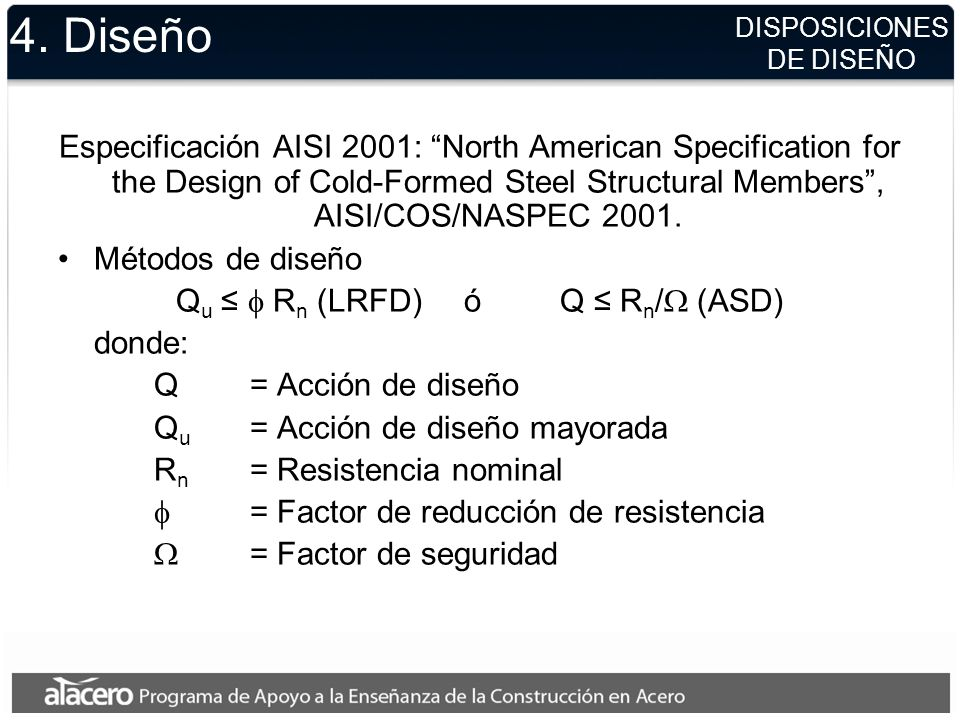 DISPOSICIONES DE DISEÑO 4. Diseño Especificación AISI 2001: North American Specification for the Design of Cold-Formed Steel Structural Members, AISI/