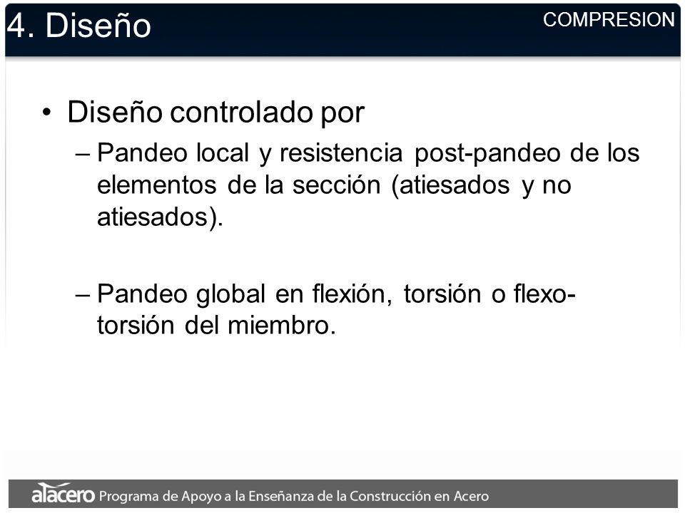 COMPRESION 4. Diseño Diseño controlado por –Pandeo local y resistencia post-pandeo de los elementos de la sección (atiesados y no atiesados). –Pandeo