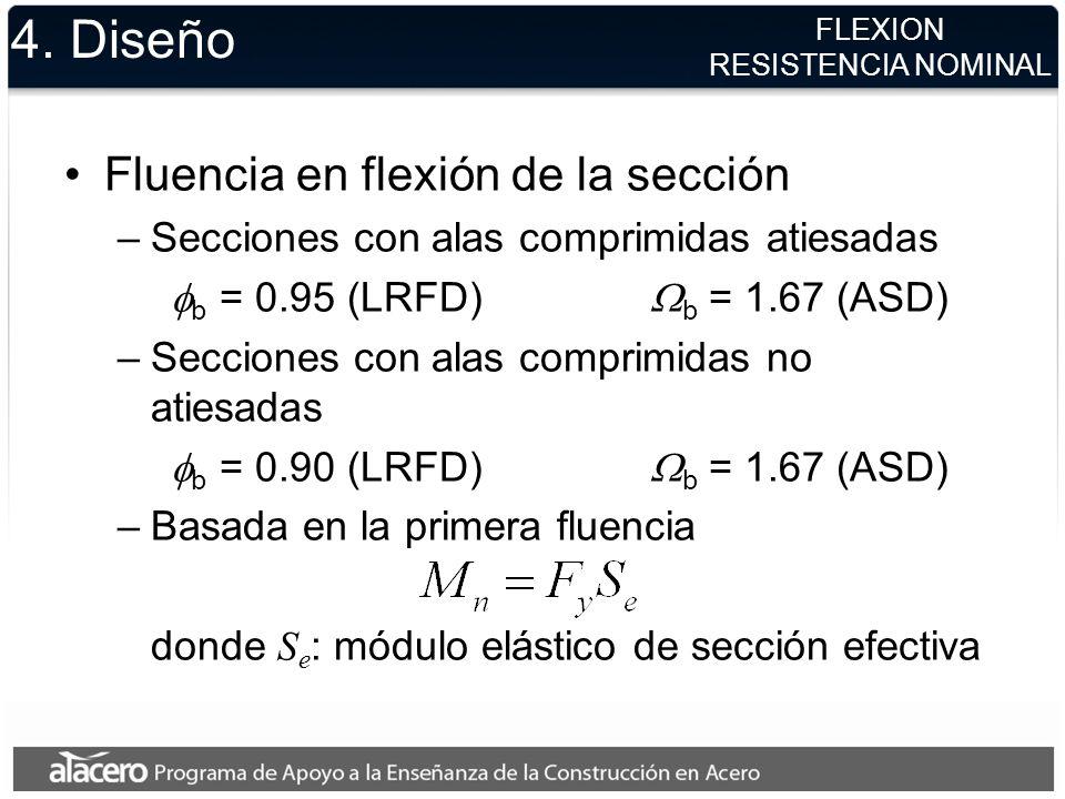 4. Diseño Fluencia en flexión de la sección –Secciones con alas comprimidas atiesadas b = 0.95 (LRFD) b = 1.67 (ASD) –Secciones con alas comprimidas n