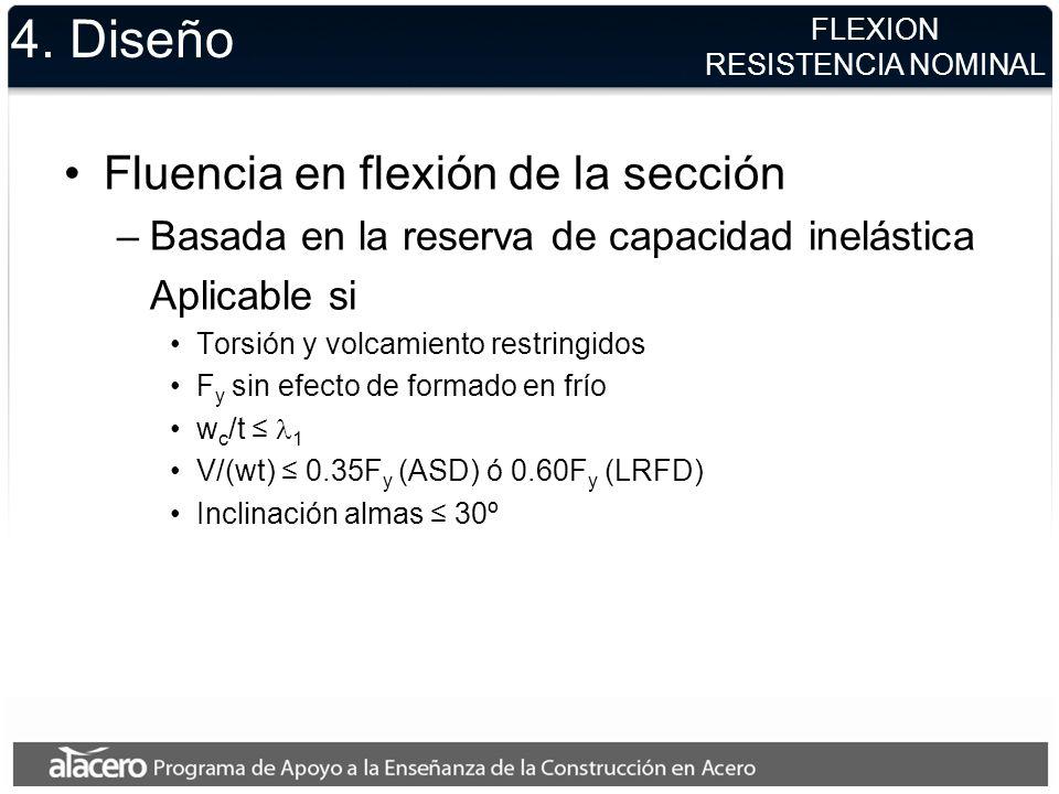 4. Diseño Fluencia en flexión de la sección –Basada en la reserva de capacidad inelástica Aplicable si Torsión y volcamiento restringidos F y sin efec