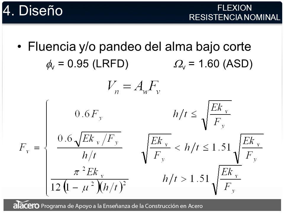 4. Diseño Fluencia y/o pandeo del alma bajo corte v = 0.95 (LRFD) v = 1.60 (ASD) FLEXION RESISTENCIA NOMINAL
