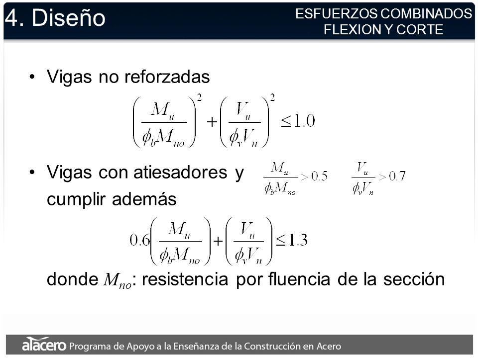4. Diseño Vigas no reforzadas Vigas con atiesadores y cumplir además donde M no : resistencia por fluencia de la sección ESFUERZOS COMBINADOS FLEXION