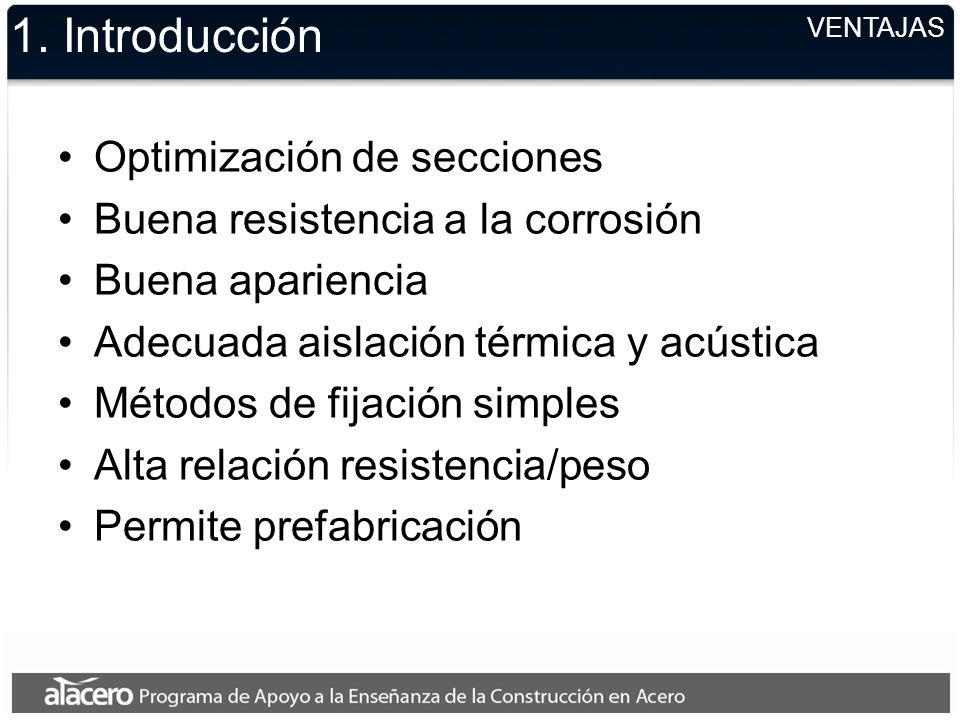 VENTAJAS 1. Introducción Optimización de secciones Buena resistencia a la corrosión Buena apariencia Adecuada aislación térmica y acústica Métodos de