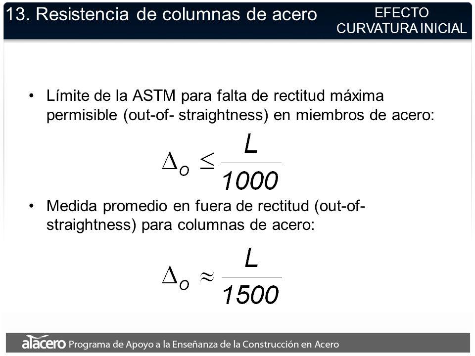 13. Resistencia de columnas de acero Límite de la ASTM para falta de rectitud máxima permisible (out-of- straightness) en miembros de acero: Medida pr