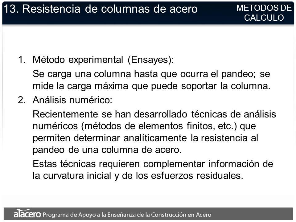 13. Resistencia de columnas de acero 1.Método experimental (Ensayes): Se carga una columna hasta que ocurra el pandeo; se mide la carga máxima que pue