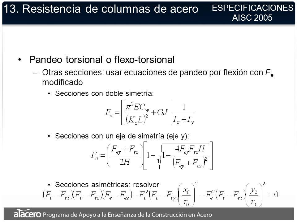 13. Resistencia de columnas de acero Pandeo torsional o flexo-torsional –Otras secciones: usar ecuaciones de pandeo por flexión con F e modificado Sec
