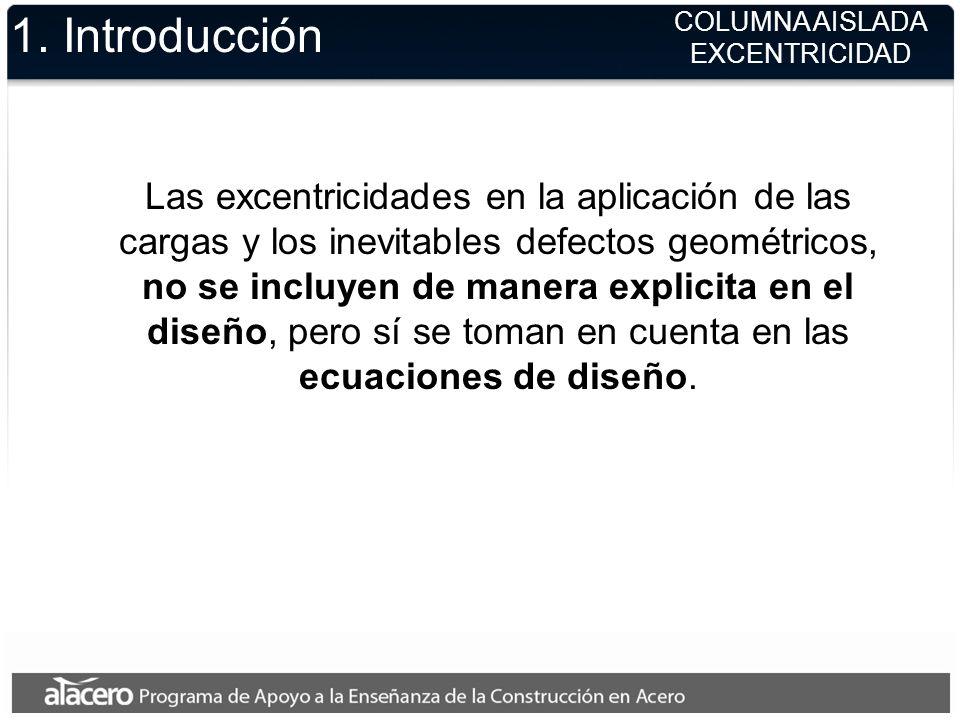 1. Introducción Las excentricidades en la aplicación de las cargas y los inevitables defectos geométricos, no se incluyen de manera explicita en el di