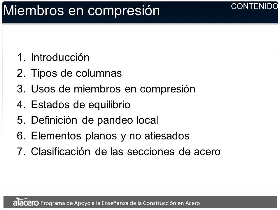 Miembros en compresión 1.Introducción 2.Tipos de columnas 3.Usos de miembros en compresión 4.Estados de equilibrio 5.Definición de pandeo local 6.Elem