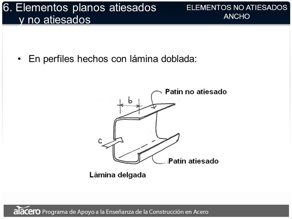 ELEMENTOS NO ATIESADOS ANCHO 6. Elementos planos atiesados y no atiesados En perfiles hechos con lámina doblada:
