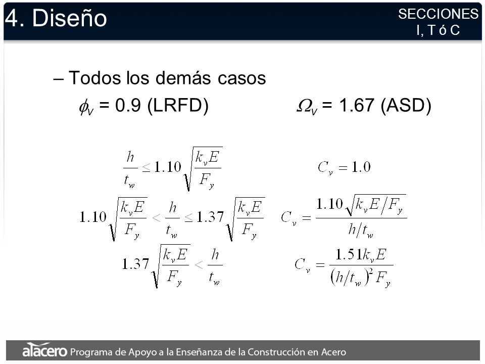 4. Diseño –Perfiles I con v = 1.0 (LRFD) v = 1.50 (ASD) C v = 1.0 SECCIONES I, T o C