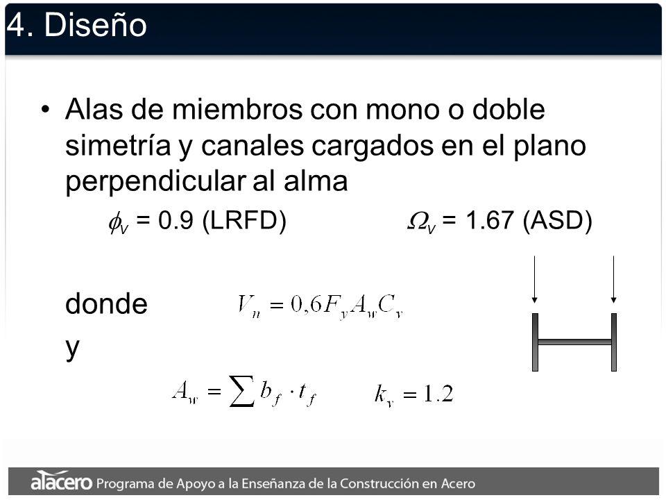 4. Diseño v = 0.9 (LRFD) v = 1.67 (ASD) donde L v : distancia de cero al corte máximo D t SECCIONES O