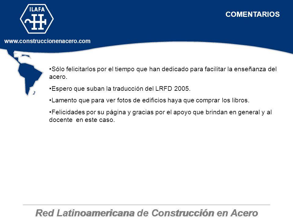 Red Latinoamericana de Construcción en Acero www.construccionenacero.com Sólo felicitarlos por el tiempo que han dedicado para facilitar la enseñanza