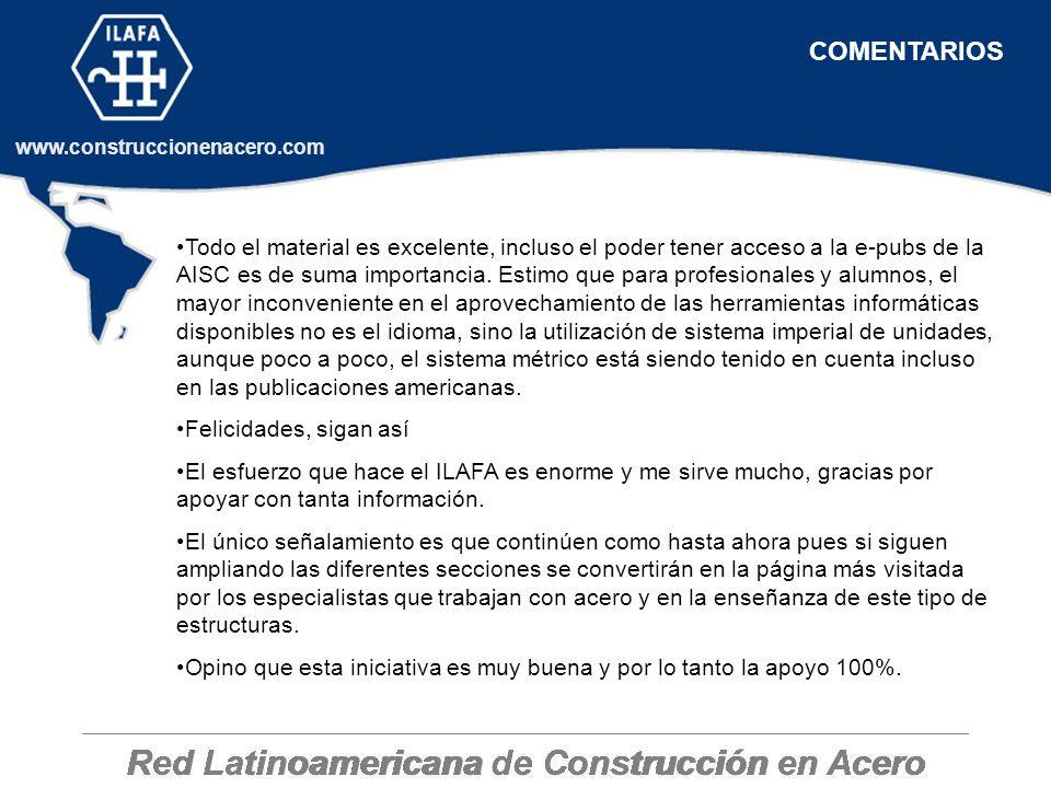 Red Latinoamericana de Construcción en Acero www.construccionenacero.com COMENTARIOS Todo el material es excelente, incluso el poder tener acceso a la