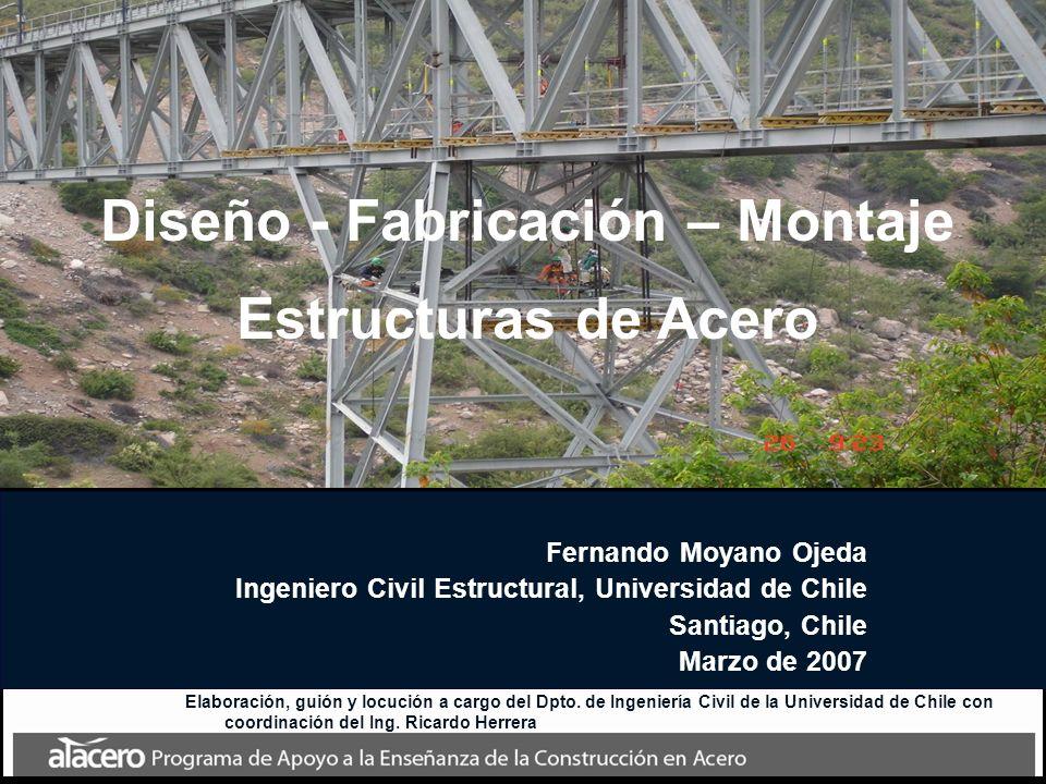 Diseño - Fabricación – Montaje Estructuras de Acero Fernando Moyano Ojeda Ingeniero Civil Estructural, Universidad de Chile Santiago, Chile Marzo de 2