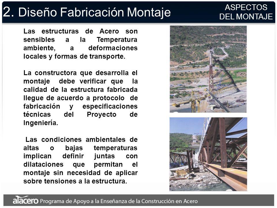 2. Diseño Fabricación Montaje Las estructuras de Acero son sensibles a la Temperatura ambiente, a deformaciones locales y formas de transporte. La con