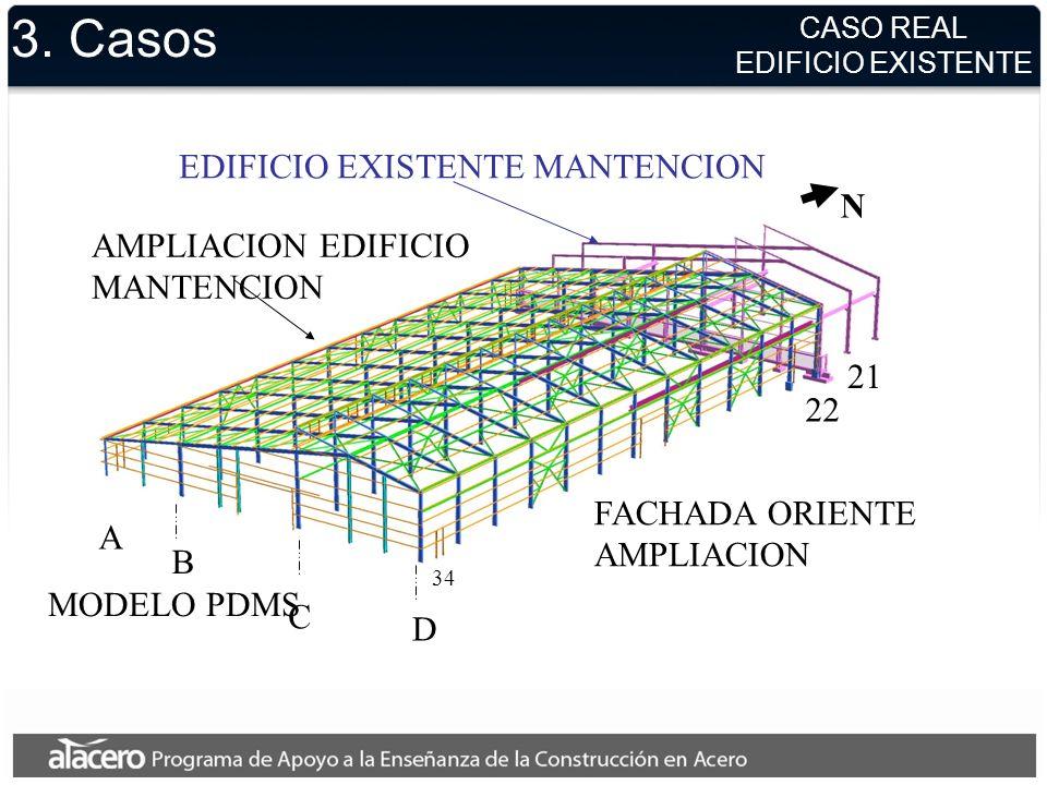 3. Casos EDIFICIO EXISTENTE MANTENCION AMPLIACION EDIFICIO MANTENCION FACHADA ORIENTE AMPLIACION N 22 21 D C B A 34 MODELO PDMS CASO REAL EDIFICIO EXI