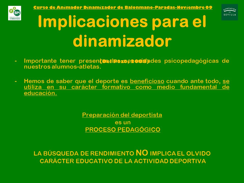 Implicaciones para el dinamizador (Del Pozo, 2008) -Importante tener presentes las necesidades psicopedagógicas de nuestros alumnos-atletas.