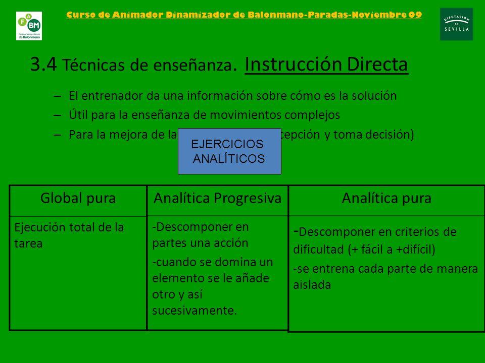 – El entrenador da una información sobre cómo es la solución – Útil para la enseñanza de movimientos complejos – Para la mejora de la Ejecución (no pe