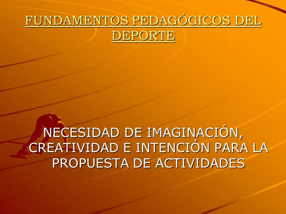 FUNDAMENTOS PEDAGÓGICOS DEL DEPORTE NECESIDAD DE IMAGINACIÓN, CREATIVIDAD E INTENCIÓN PARA LA PROPUESTA DE ACTIVIDADES