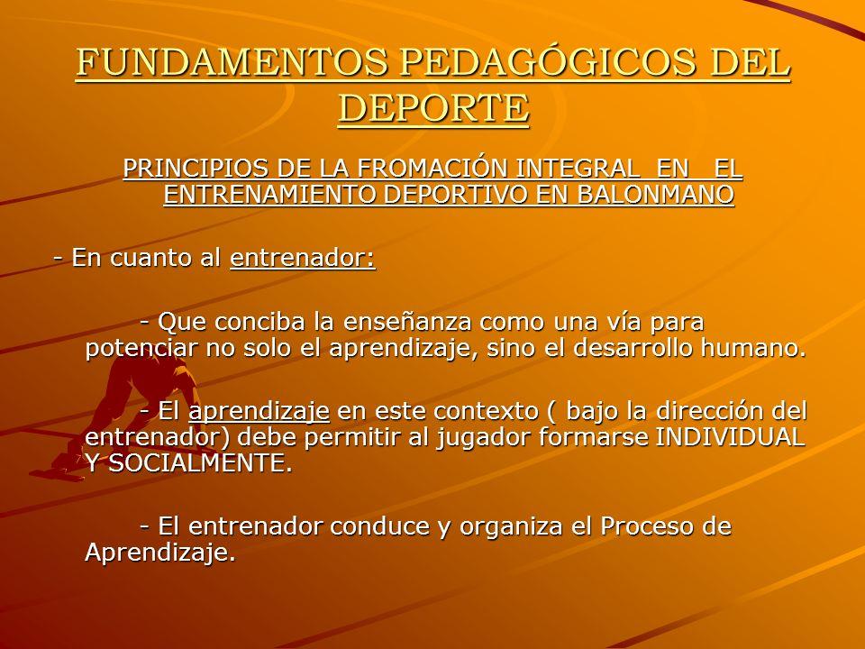 FUNDAMENTOS PEDAGÓGICOS DEL DEPORTE PRINCIPIOS DE LA FROMACIÓN INTEGRAL EN EL ENTRENAMIENTO DEPORTIVO EN BALONMANO - En cuanto al entrenador: - Que co