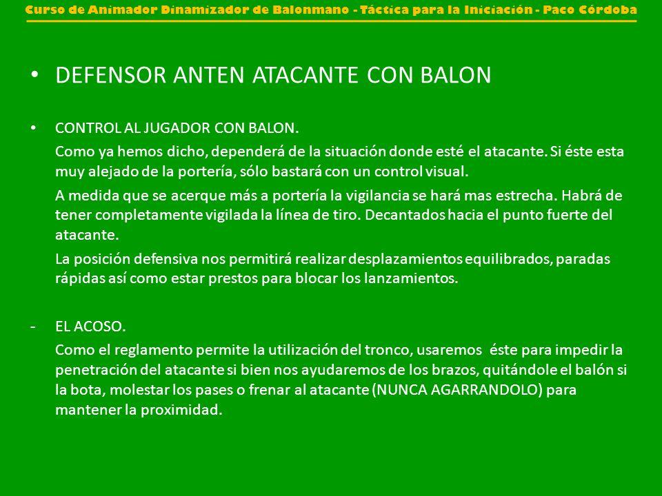 DEFENSOR ANTEN ATACANTE CON BALON CONTROL AL JUGADOR CON BALON. Como ya hemos dicho, dependerá de la situación donde esté el atacante. Si éste esta mu