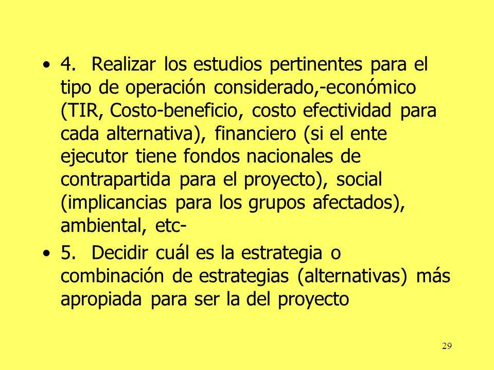 29 4.Realizar los estudios pertinentes para el tipo de operación considerado,-económico (TIR, Costo-beneficio, costo efectividad para cada alternativa