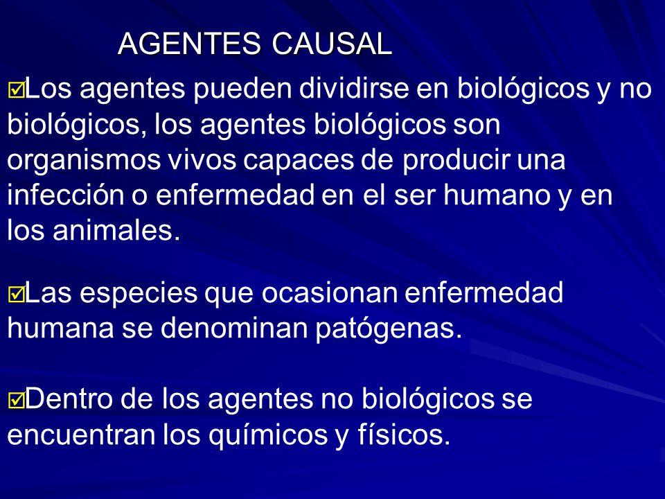 AGENTES CAUSAL Los agentes pueden dividirse en biológicos y no biológicos, los agentes biológicos son organismos vivos capaces de producir una infecci